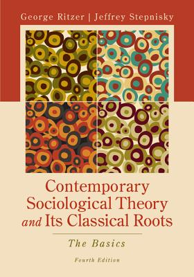 Contemporary Sociological Theory and Its Classical Roots By Ritzer, George/ Stepnisky, Jeff